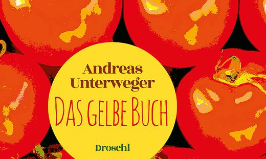 Andreas Unterweger, Das gelbe Buch, Droschl Verlag, 240 Seiten, 20 Euro