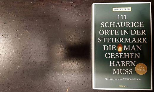 Robert Preis, 111 schaurige Orte in der Steiermark, die man gesehen haben muss, Mit zahlreichen Fotografien von Niki Schreinlechner, Emons Verlag, 240 Seiten, 17.50 Euro