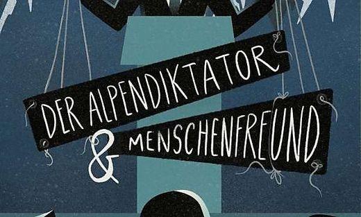 Astrid Schilcher, Der Alpendiktator & Menschenfreund, Abacus Verlag, 177 Seiten, 13 Euro